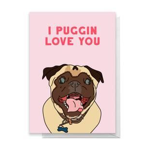I Puggin Love You Greetings Card