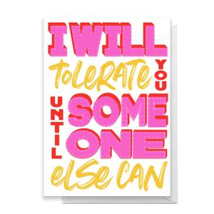 I Will Tolerate You Until Someone Else Can Greetings Card