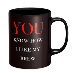 You Know How I Like My Brew Mug - Black
