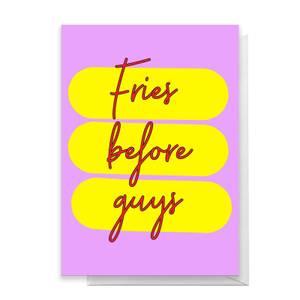 Fries Before Guys Greetings Card