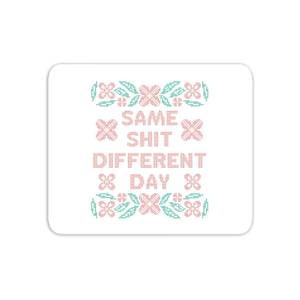 Same Shit Different Day Mouse Mat