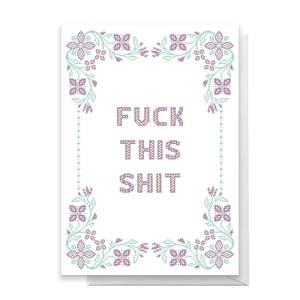 Fuck This Shit Greetings Card
