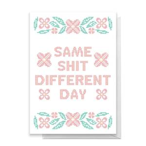 Same Shit Different Day Greetings Card