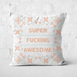 Super Fucking Awesome Square Cushion