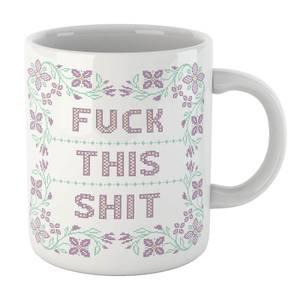 Fuck This Shit Mug