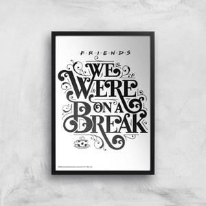 Friends We Were On A Break Giclee Art Print