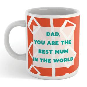 DAD, YOU ARE THE BEST MUM IN THE WORLD Mug