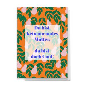 Du Bist Kein Normales Mutter, Du Bist Doch Cool! Greetings Card