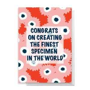 Congrats On Creating The Finest Specimen In The World Greetings Card