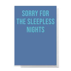 Sorry For The Sleepless Nights Greetings Card