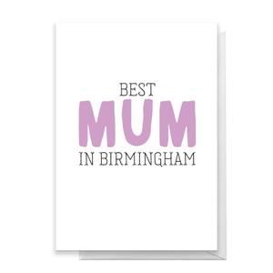 BEST MUM IN BIRMINGHAM Greetings Card