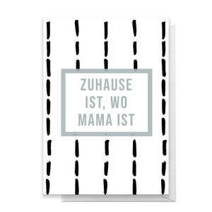 Zuhause Ist, Wo Mama Ist Greetings Card