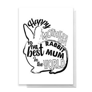 Happy Mother's Day To The Best Rabbit Mum In The World Greetings Card