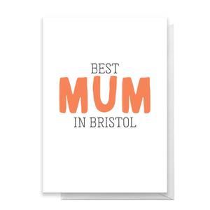 BEST MUM IN BRISTOL Greetings Card