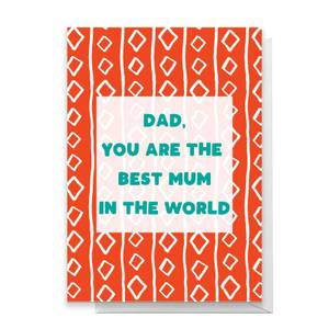 Dad, You Are The Best Mum In The World Greetings Card