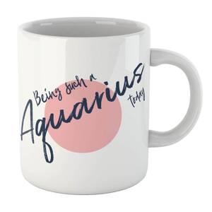 Being Such A Aquarius Today Mug