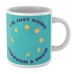 I'm Just Going Through A Phase Mug