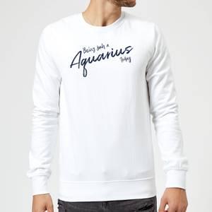 Being Such A Aquarius Today Sweatshirt - White
