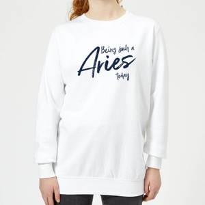 Being Such A Aries Today Women's Sweatshirt - White
