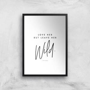 Love Her But Leave Her Wild Giclee Art Print