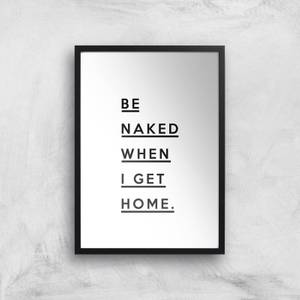 Be Naked When I Get Home Giclee Art Print