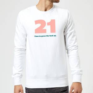 21 Time To Grow The Fuck Up. Sweatshirt - White