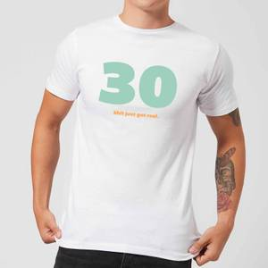 30 Shit Just Got Real. Men's T-Shirt - White