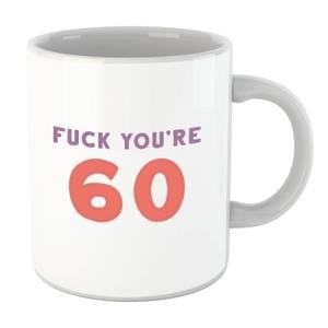 Fuck You're 60 Mug
