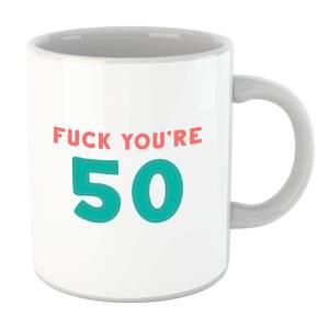 Fuck You're 50 Mug