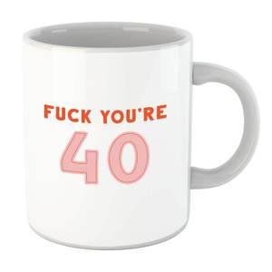 Fuck You're 40 Mug