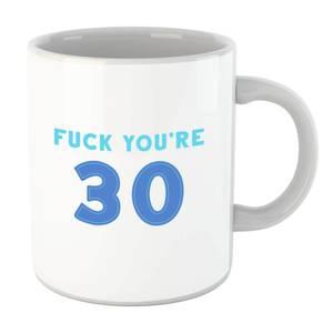 Fuck You're 30 Mug