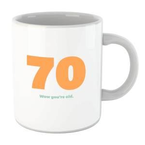 70 Wow You're Old. Mug