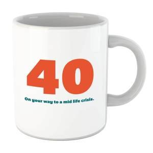 40 On Your Way To A Mid Life Crisis. Mug