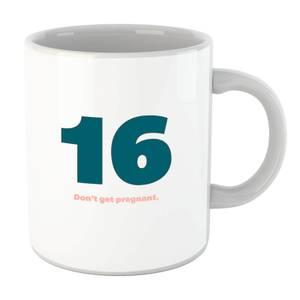 16 Don't Get Pregnant. Mug