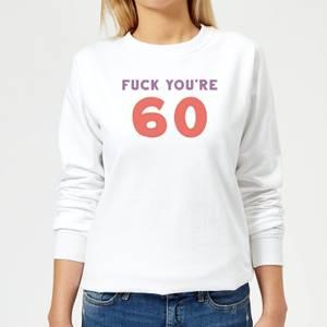 Fuck You're 60 Women's Sweatshirt - White