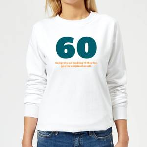 60 Congrats On Making It This Far, You've Surprised Us All. Women's Sweatshirt - White