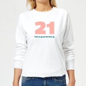 21 Time To Grow The Fuck Up. Women's Sweatshirt - White