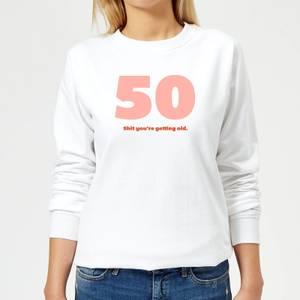 50 Shit You're Get Old. Women's Sweatshirt - White