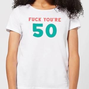 Fuck You're 50 Women's T-Shirt - White