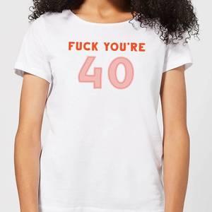 Fuck You're 40 Women's T-Shirt - White