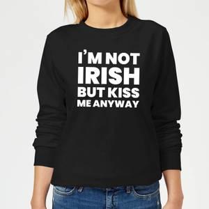 I'm Not Irish But Kiss Me Anyway Women's Sweatshirt - Black