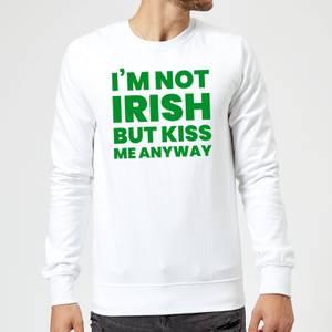 I'm Not Irish But Kiss Me Anyway Sweatshirt - White