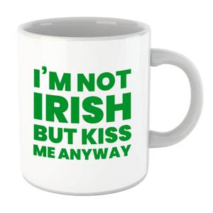 I'm Not Irish But Kiss Me Anyway Mug