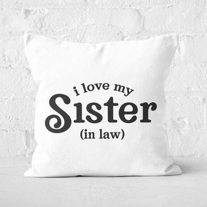 I Love My Sister-In-Law Square Cushion