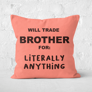 Will Trade Brother For Literally Anything Square Cushion