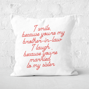 I Smile Because...Brother-In-Law Square Cushion