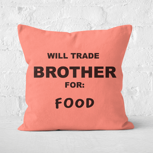 Will Trade Brother For Food Square Cushion