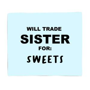 Will Trade Sister For Sweets Fleece Blanket