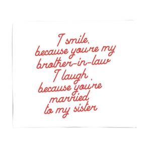 I Smile Because...Brother-In-Law Fleece Blanket