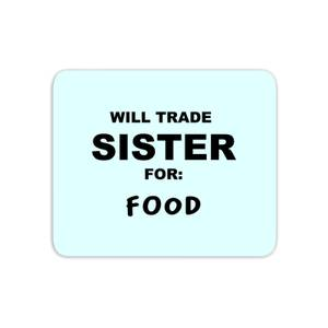Will Trade Sister For Food Mouse Mat
